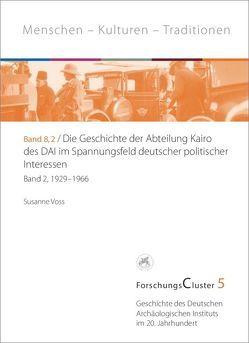 ForschungsCluster 5 / Die Geschichte der Abteilung Kairo des DAI im Spannungsfeld deutscher politischer Interessen von Voss,  Susanne