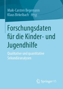 Forschungsdaten für die Kinder- und Jugendhilfe von Begemann,  Maik-Carsten, Birkelbach,  Klaus