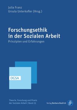 Forschungsethik in der Sozialen Arbeit von Franz,  Julia, Unterkofler,  Ursula