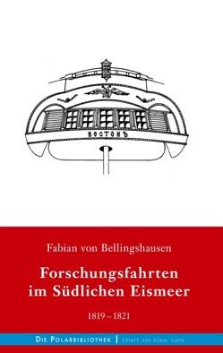 Forschungsfahrten im sSüdlichen Eismeer 1819-1821 von Bellingshausen,  Fabian von
