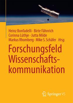 Forschungsfeld Wissenschaftskommunikation von Bonfadelli,  Heinz, Fähnrich,  Birte, Lüthje,  Corinna, Milde,  Jutta, Rhomberg,  Markus, Schäfer,  Mike S.