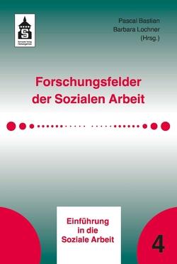Forschungsfelder der Sozialen Arbeit von Bastian,  Pascal, Lochner,  Barbara