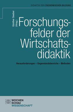Forschungsfelder der Wirtschaftsdidaktik von Seeber Günther