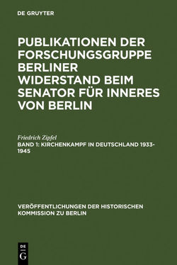 Forschungsgruppe Berliner Widerstand: Publikationen der Forschungsgruppe… / Kirchenkampf in Deutschland 1933-1945 von Herzfeld,  Hans, Zipfel,  Friedrich