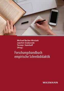 Forschungshandbuch empirische Schreibdidaktik von Becker-Mrotzek,  Michael, Grabowski,  Joachim, Steinhoff,  Torsten