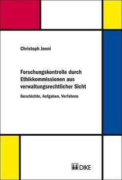 Forschungskontrolle durch Ethikkommissionen aus verwaltungsrechtlicher Sicht von Jenni,  Christoph