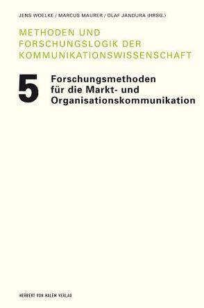 Forschungsmethoden für die Markt- und Organisationskommunikation von Jandura,  Olaf, Maurer,  Marcus, Woelke,  Jens