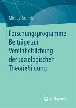 Forschungsprogramme. Beiträge zur Vereinheitlichung der soziologischen Theoriebildung von Schmid,  Michael