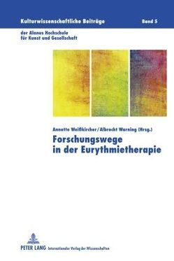 Forschungswege in der Eurythmietherapie von Warning,  Albrecht, Weisskircher,  Annette