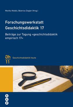 Forschungswerkstatt Geschichtsdidaktik 17 von Waldis,  Monika, Ziegler,  Béatrice