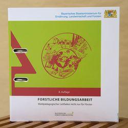 Forstliche Bildungsarbeit von Bayerisches Staatsministerium für Ernährung,  Landwirtschaft und Forsten