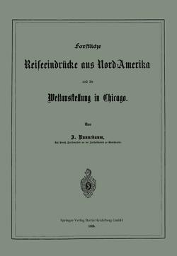 Forstliche Reiseeindrücke aus Nord-Amerika und die Weltausstellung in Chicago von Runnebaum,  Adolf