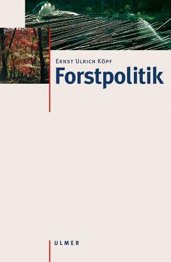 Forstpolitik von Köpf,  Ernst U