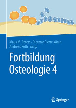 Fortbildung Osteologie 4 von König,  Dietmar Pierre, Peters,  Klaus M., Roth,  Andreas