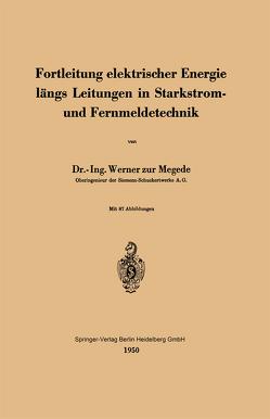 Fortleitung elektrischer Energie längs Leitungen in Starkstrom- und Fernmeldetechnik von Zur Megede,  W.