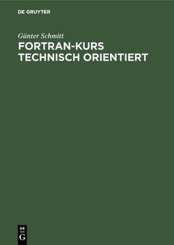 Fortran-Kurs technisch orientiert von Schmitt,  Günter