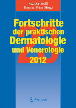 Fortschritte der praktischen Dermatologie und Venerologie 2012 von Prinz,  Jörg Christoph, Ruzicka,  Thomas, Thomas,  Peter, Wolff,  Hans