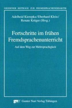 Fortschritte im frühen Fremdsprachenunterricht von Kierepka,  Adelheid, Klein,  Eberhard, Krüger,  Renate