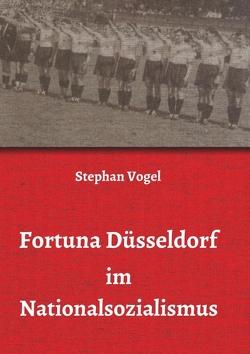 Fortuna Düsseldorf im Nationalsozialismus von Vogel,  Stephan