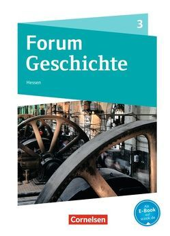 Forum Geschichte – Neue Ausgabe – Gymnasium Hessen / Band 3 – Von der Französischen Revolution bis zum Ersten Weltkrieg von Born,  Nicky, Cornelißen,  Hans-Joachim, Heim-Taubert,  Susanna, Sternel,  Fabian, Tophofen,  Sonja, Willig,  Kai