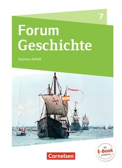 Forum Geschichte – Neue Ausgabe – Gymnasium Sachsen-Anhalt / 7. Schuljahr – Von den Entdeckungsfahrten bis zur französischen Revolution von Born,  Nicky, Lodemann,  Tim, Schulz,  Marko, Weißhampel,  Stefan
