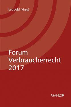 Forum Verbraucherrecht 2017 von Leupold,  Petra