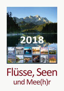 Foto-Wandkalender 2018 – Flüsse, Seen und Mee(h)r DIN A3 hoch
