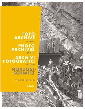 Fotoarchive der Schweiz von Hugger,  Paul