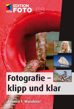 Fotografie – klipp und klar von Wunderer,  Anselm F.