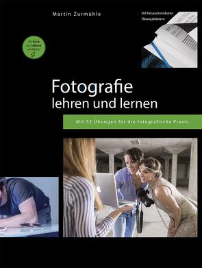 Fotografie lehren und lernen von Zurmühle,  Martin