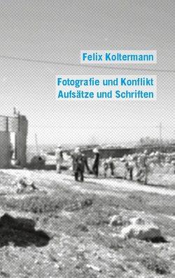 Fotografie und Konflikt von Koltermann,  Felix