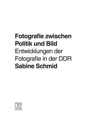 Fotografie zwischen Politik und Bild von Schmid,  Sabine