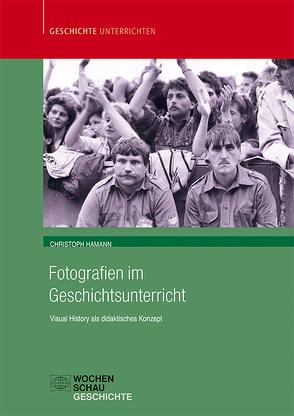 Fotografien im Geschichtsunterricht von Hamann,  Christoph