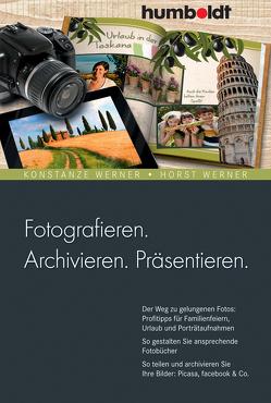 Fotografieren. Archivieren. Präsentieren. von Werner,  Horst, Werner,  Konstanze