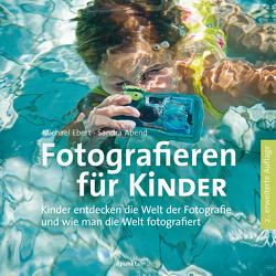 Fotografieren für Kinder von Abend,  Sandra, Ebert,  Michael