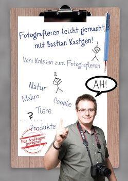 Fotografieren leicht gemacht mit Bastian Kastgen von Kastgen,  Bastian