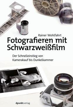 Fotografieren mit Schwarzweißfilm von Wohlfahrt,  Rainer