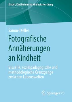 Fotografische Annäherungen an Kindheit von Keller,  Samuel