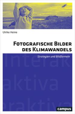 Fotografische Bilder des Klimawandels von Heine,  Ulrike