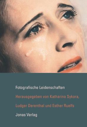 Fotografische Leidenschaften von Derenthal, Ludger, Ruelfs, Esther, Sykora, Katharina