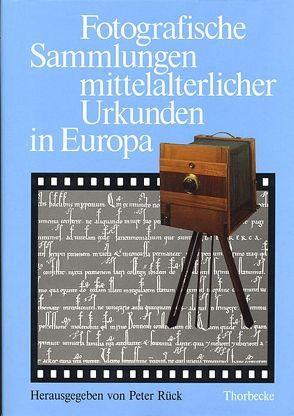 Fotografische Sammlungen mittelalterlicher Urkunden in Europa von Rück,  Peter