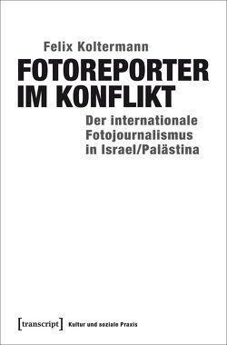 Fotoreporter im Konflikt von Koltermann, Felix