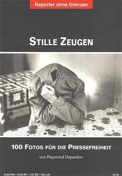 Fotos für die Pressefreiheit. Herausgegeben von Reporter ohne Grenzen / Stille Zeugen von Depardon,  Raymond, Petersen,  Barbara