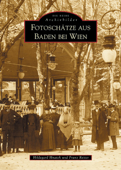 Fotoschätze aus Baden bei Wien von Hnatek,  Hildegard
