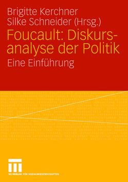 Foucault: Diskursanalyse der Politik von Kerchner,  Brigitte, Schneider,  Silke