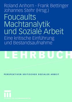 Foucaults Machtanalytik und Soziale Arbeit von Anhorn,  Roland, Bettinger,  Frank, Stehr,  Johannes
