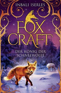 Foxcraft – Der König der Schneewölfe von Iserles,  Inbali, Orgaß,  Katharina