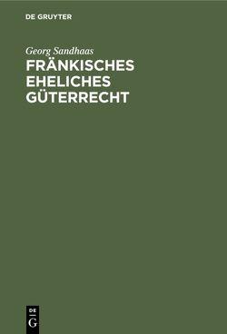 Fränkisches eheliches Güterrecht von Sandhaas,  Georg