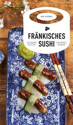Fränkisches Sushi von Reiche,  Susanne
