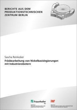 Fräsbearbeitung von Nickelbasislegierungen mit Industrierobotern. von Reinkober,  Sascha, Uhlmann,  Eckart